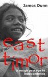 East Timor: A Rough Passage To Independence - James Dunn