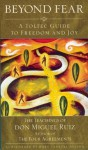 Beyond Fear: A Toltec Guide to Freedom and Joy, The Teachings of Don Miguel Ruiz - Miguel Ruiz, Mary Carroll Nelson, Mary Carroll Nelson