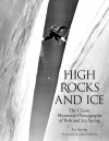 High Rocks and Ice: The Classic Mountain Photographs of Bob and Ira Spring - Bob Spring, Ira Spring, John Harlin