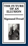 The Future of an Illusion - Sigmund Freud, Joan Riviere