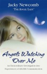 Angels Watching Over Me: An Extraordinary Investigation into Experiences of Afterlife Communication - Jacky Newcomb