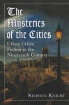 The Mysteries of the Cities: Urban Crime Fiction in the Nineteenth Century - Stephen Knight