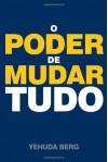 Kabbalah: O Poder de Mudar Tudo (Portuguese Edition) - Yehuda Berg