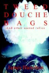 Tweed Douche Bags: And Other Sacred Relics - James Hamilton