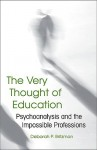 The Very Thought of Education: Psychoanalysis and the Impossible Professions - Deborah P. Britzman