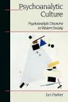 Psychoanalytic Culture: Psychoanalytic Discourse in Western Society - Ian Parker
