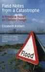 Field Notes From A Catastrophe - Elizabeth Kolbert
