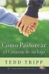 Como Pastorear el Corazon de su Hijo - Tedd Tripp, Josue Raimundo