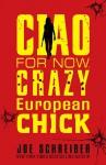 Ciao for Now, Crazy European Chick - Joe Schreiber