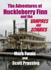 The Adventures of Huckleberry Finn and the Vampires and Zombies - Scott Prussing