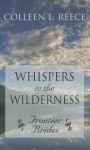 Whispers In The Wilderness - Colleen L. Reece