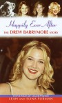 Happily Ever After: The Drew Barrymore Story - Leah Furman, Elina Furman