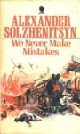 We Never Make Mistakes - Aleksandr Solzhenitsyn, Paul W. Blackstock