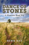 Dance of Stones: A Shamanic Road Trip - Kenn Day