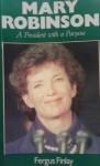 Mary Robinson: A President with a Purpose - Fergus Finlay, Mary Robinson