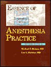 Essence of Anesthesia Practice - Michael F. Roizen, Lee A. Fleisher