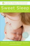 Sweet Sleep: Nighttime and Naptime Strategies for the Breastfeeding Family - La Leche League International, Diane Wiessinger, Diana West, Linda J. Smith, Teresa Pitman