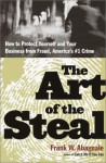 The Art of the Steal: How to Recognize and Prevent Fraud--America's #1 Crime - Frank W. Abagnale