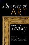 Theories of Art Today - Noël Carroll