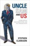 Uncle Sam and Us: Globalization, Neoconservatism, and the Canadian State - Stephen Clarkson