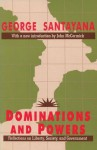 Dominations and Powers: Reflections on Liberty, Society, and Government - George Santayana