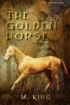 The Golden Horse - M. King