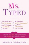 Ms. Typed: Discover Your True Dating Personality and Rewrite Your Romantic Future - Michelle Callahan