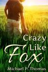 Crazy Like Fox - Michael P. Thomas