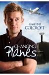 Changing Planes - Karenna Colcroft
