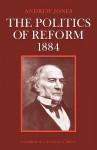 The Politics of Reform 1884 - Andrew Jones