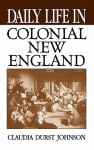 Daily Life in Colonial New England - Claudia Durst Johnson