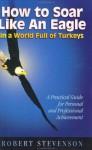 How to Soar Like an Eagle in a World Full of Turkeys - Robert Stevenson