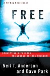 Free: Connecting With Jesus. The Source of True Freedom - Neil T. Anderson, Dave Park