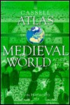 Cassell Atlas of the Medieval World AD 600 - 1492 - John Haywood, Andrew Jotischky, Sean McGlynn