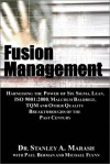 Fusion Management: Harnessing the Power of Six Sigma, Lean, ISO 9001:2000, Malcolm Baldrige, TQM and Other Quality Breakthroughs of the Past Century - Stanley A. Marash, Paul Berman, Michael Flynn
