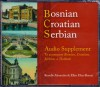 Bosnian, Croatian, Serbian Audio Supplement: To Accompany Bosnian, Croatian, Serbian, a Textbook - Ronelle Alexander, Ellen Elias-Bursać