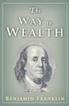 The Way To Wealth: Ben Franklin On Money And Success - Benjamin Franklin