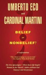 Belief or Nonbelief?: A Confrontation - Umberto Eco, Carlo Maria Martini, Minna Proctor