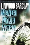 Never Look Away: A Thriller - Linwood Barclay