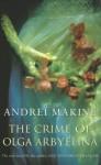The Crime Of Olga Arbyelina - Andreï Makine