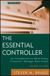The Essential Controller: An Introduction to What Every Financial Manager Must Know (Wiley Corporate F&A) - Steven M. Bragg