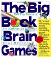 The Big Book of Brain Games: 1,000 PlayThinks of Art, Mathematics & Science - Ivan Moscovich, Ian Stewart