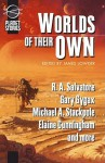 Worlds of Their Own - Elaine Cunningham, R.A. Salvatore, Michael A. Stackpole, Jeff Grubb, J. Robert King, Monte Cook, Will McDermott, Ed Greenwood, Greg Stafford, Lisa Smedman, Paul S. Kemp, Gary Gygax, William King, Nancy Virginia Varian, Steven Savile, James Lowder, Greg Stolze, Richard E.