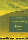 Tau und Gras - Galsan Tschinag