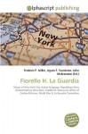 Fiorello H. La Guardia - Agnes F. Vandome, John McBrewster, Sam B Miller II