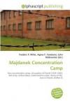 Majdanek Concentration Camp - Frederic P. Miller, Agnes F. Vandome, John McBrewster