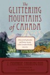 The Glittering Mountains of Canada: A Record of Exploration and Pioneer Ascents in the Canadian Rockies, 1914-1924 - J. Monroe Thorington, Robert William Sandford