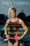 Age Is Just a Number: Achieve Your Dreams at Any Stage in Your Life - Dara Torres, Elizabeth Weil