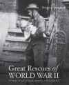 Great Rescues of World War II: Stories of Adventure, Daring and Sacrifice - Thomas J. Craughwell
