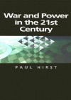 War and Power in the Twenty-First Century: The State, Military Power and the International System - Paul Q. Hirst